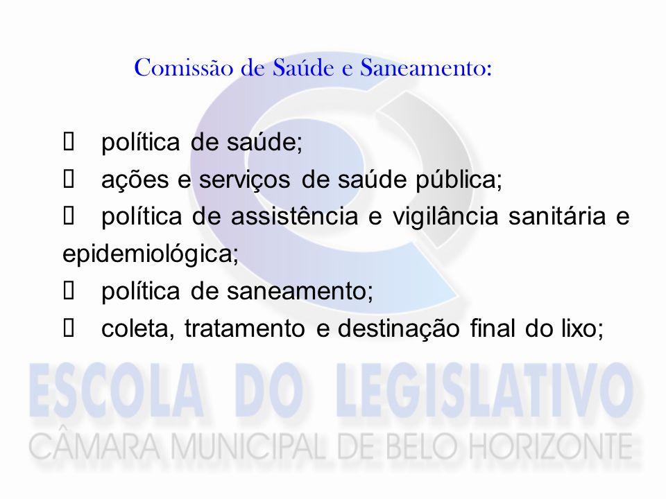 Comissão de Saúde e Saneamento: política de saúde; ações e serviços de saúde pública; política de assistência e vigilância sanitária e epidemiológica; política de saneamento; coleta, tratamento e destinação final do lixo;