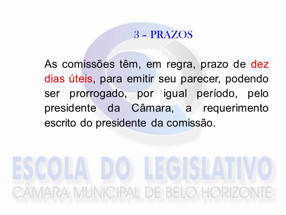3 – PRAZOS As comissões têm, em regra, prazo de dez dias úteis, para emitir seu parecer, podendo ser prorrogado, por igual período, pelo presidente da Câmara, a requerimento escrito do presidente da comissão.