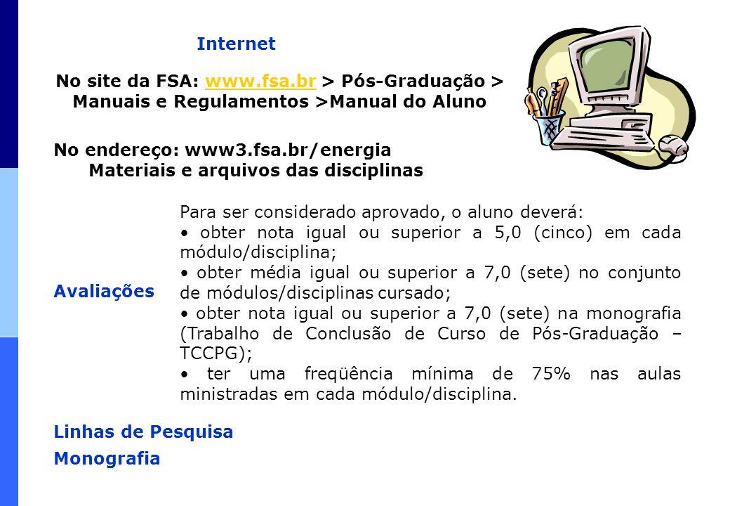 Internet No site da FSA: www.fsa.br > Pós-Graduação > Manuais e Regulamentos >Manual do Alunowww.fsa.br No endereço: www3.fsa.br/energia Materiais e a