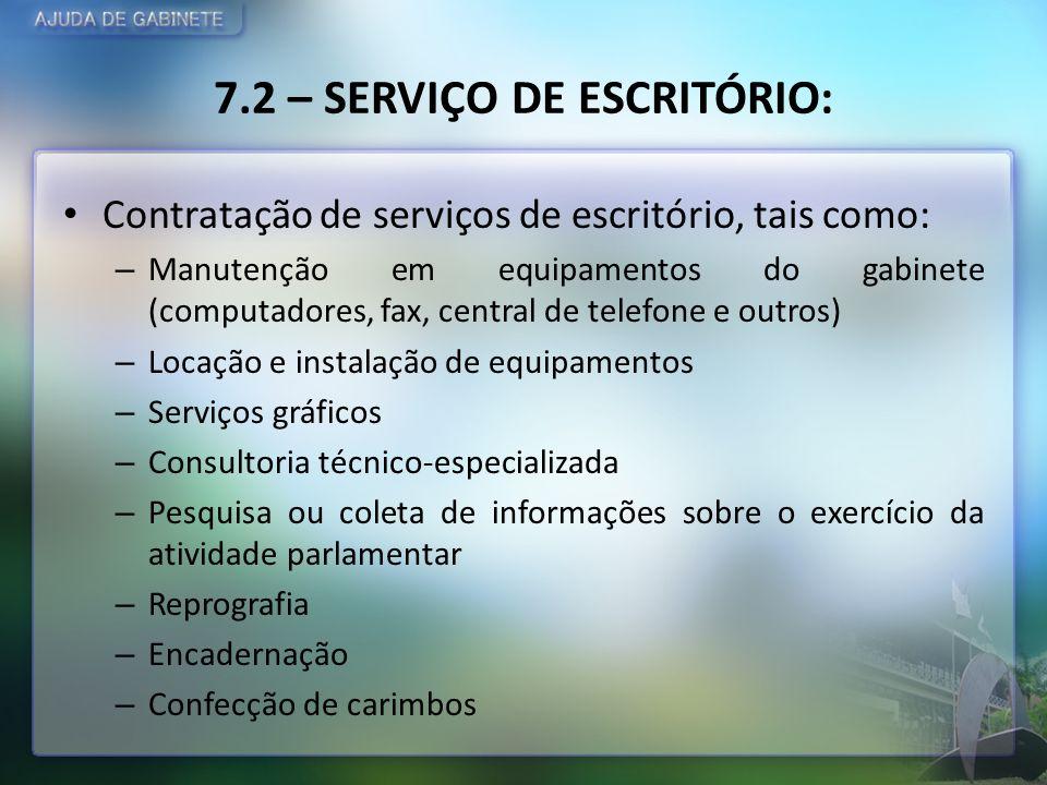 7.2 – SERVIÇO DE ESCRITÓRIO: Contratação de serviços de escritório, tais como: – Manutenção em equipamentos do gabinete (computadores, fax, central de