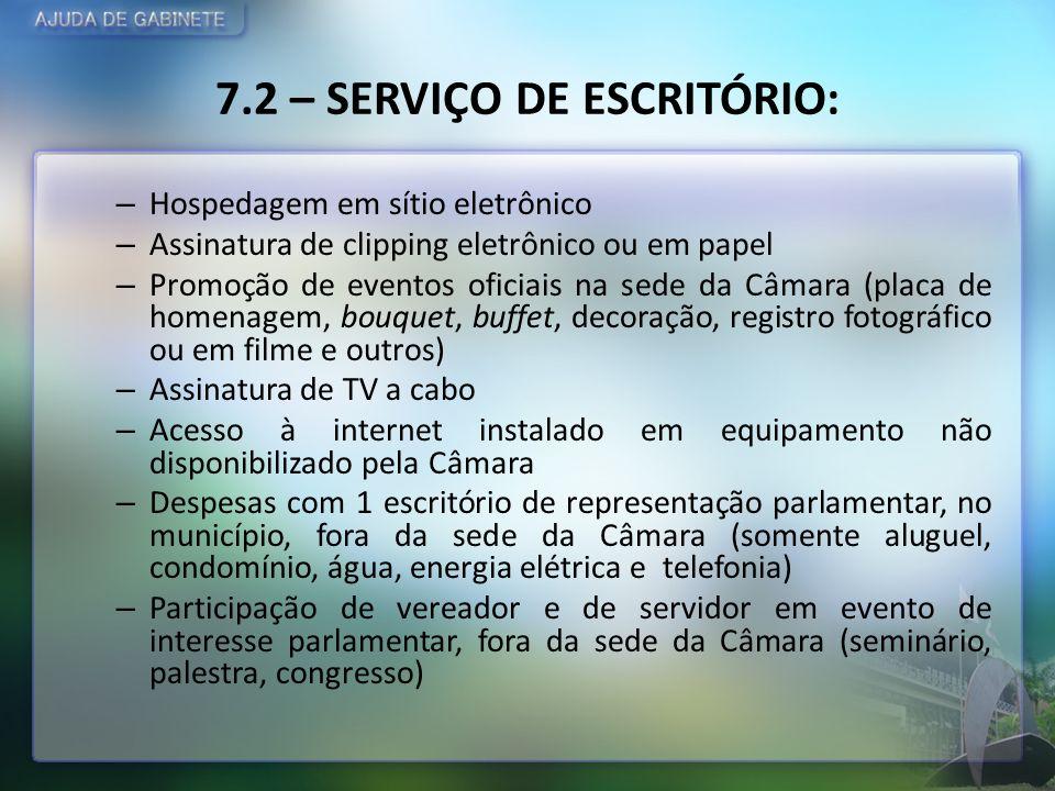 7.2 – SERVIÇO DE ESCRITÓRIO: – Hospedagem em sítio eletrônico – Assinatura de clipping eletrônico ou em papel – Promoção de eventos oficiais na sede d