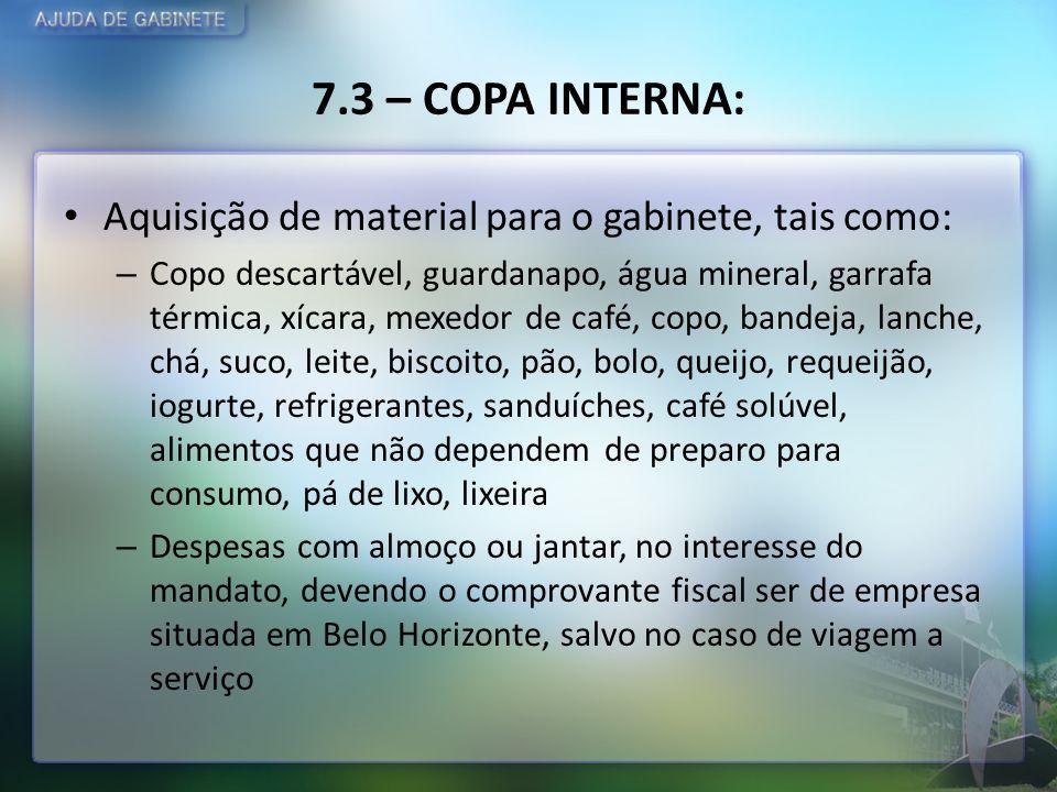 7.3 – COPA INTERNA: Aquisição de material para o gabinete, tais como: – Copo descartável, guardanapo, água mineral, garrafa térmica, xícara, mexedor d