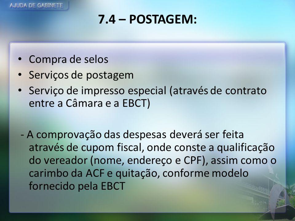 7.4 – POSTAGEM: Compra de selos Serviços de postagem Serviço de impresso especial (através de contrato entre a Câmara e a EBCT) - A comprovação das de