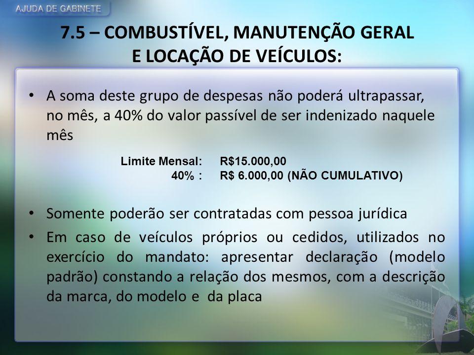 7.5 – COMBUSTÍVEL, MANUTENÇÃO GERAL E LOCAÇÃO DE VEÍCULOS: A soma deste grupo de despesas não poderá ultrapassar, no mês, a 40% do valor passível de s