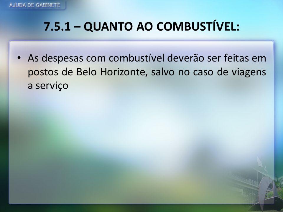 7.5.1 – QUANTO AO COMBUSTÍVEL: As despesas com combustível deverão ser feitas em postos de Belo Horizonte, salvo no caso de viagens a serviço