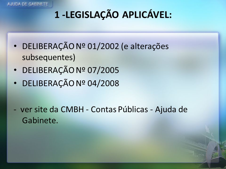 1 -LEGISLAÇÃO APLICÁVEL: DELIBERAÇÃO Nº 01/2002 (e alterações subsequentes) DELIBERAÇÃO Nº 07/2005 DELIBERAÇÃO Nº 04/2008 - ver site da CMBH - Contas