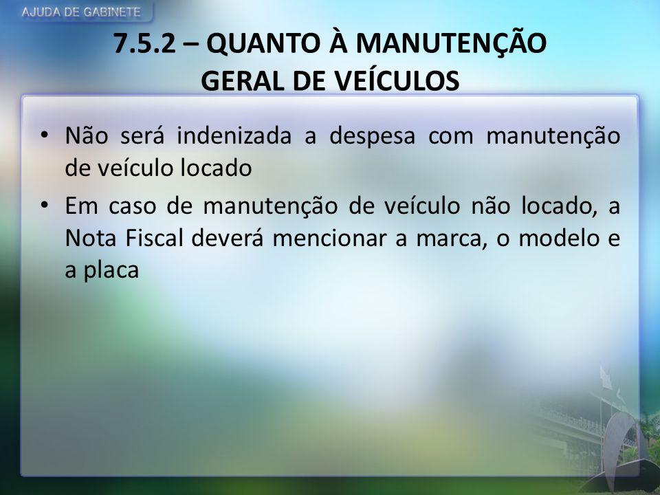 7.5.2 – QUANTO À MANUTENÇÃO GERAL DE VEÍCULOS Não será indenizada a despesa com manutenção de veículo locado Em caso de manutenção de veículo não loca