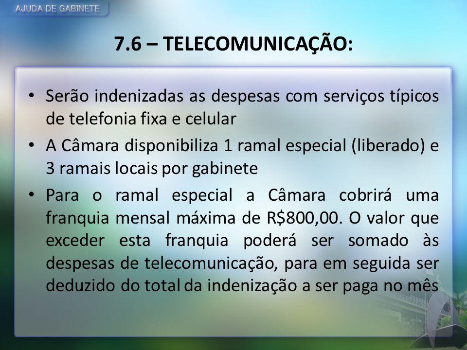 7.6 – TELECOMUNICAÇÃO: Serão indenizadas as despesas com serviços típicos de telefonia fixa e celular A Câmara disponibiliza 1 ramal especial (liberad