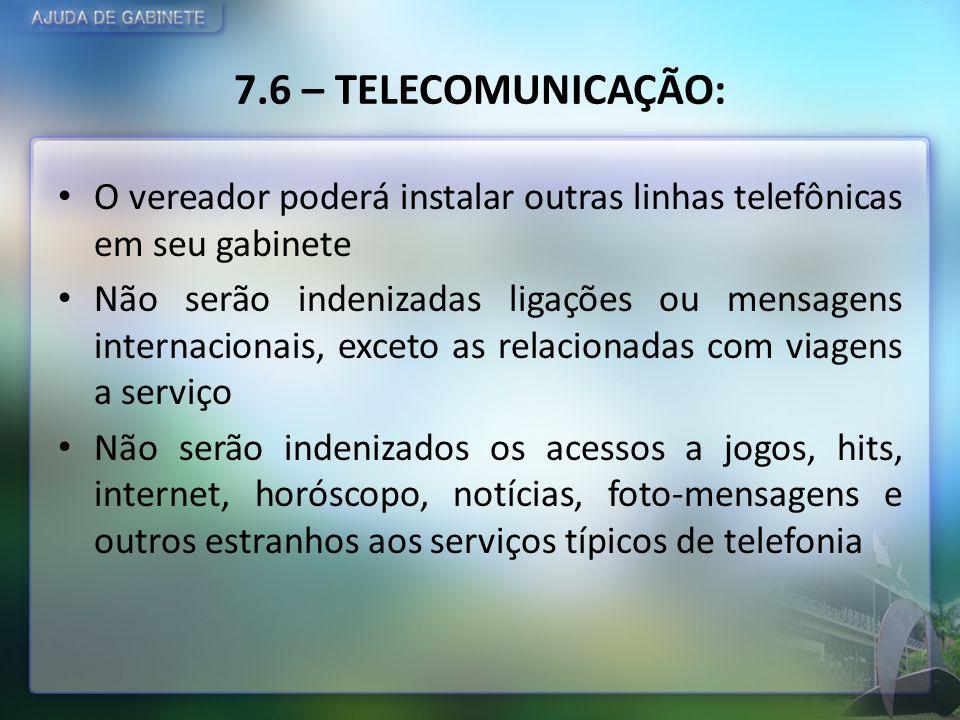 7.6 – TELECOMUNICAÇÃO: O vereador poderá instalar outras linhas telefônicas em seu gabinete Não serão indenizadas ligações ou mensagens internacionais