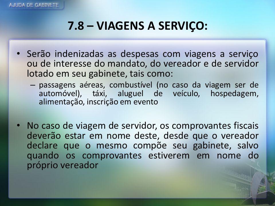 7.8 – VIAGENS A SERVIÇO: Serão indenizadas as despesas com viagens a serviço ou de interesse do mandato, do vereador e de servidor lotado em seu gabin
