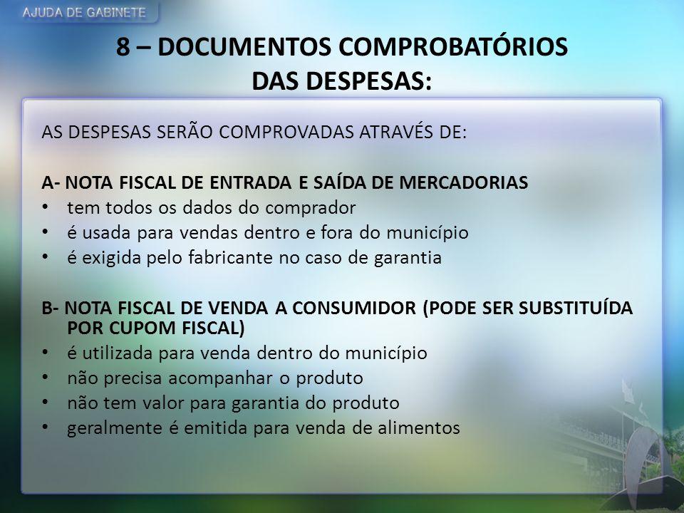 8 – DOCUMENTOS COMPROBATÓRIOS DAS DESPESAS: AS DESPESAS SERÃO COMPROVADAS ATRAVÉS DE: A- NOTA FISCAL DE ENTRADA E SAÍDA DE MERCADORIAS tem todos os da
