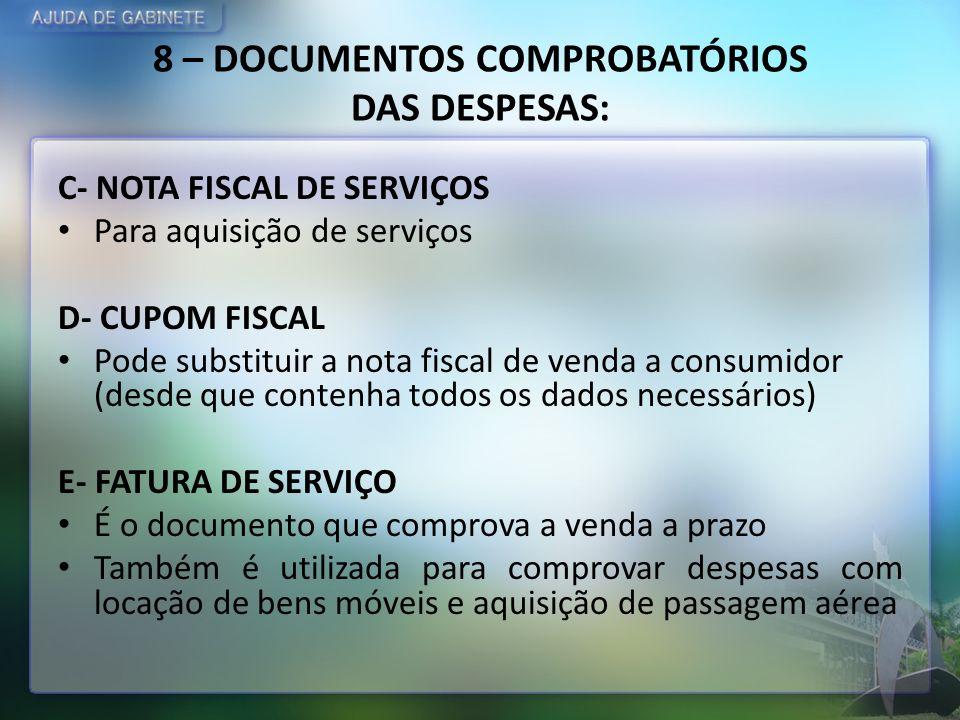 8 – DOCUMENTOS COMPROBATÓRIOS DAS DESPESAS: C- NOTA FISCAL DE SERVIÇOS Para aquisição de serviços D- CUPOM FISCAL Pode substituir a nota fiscal de ven