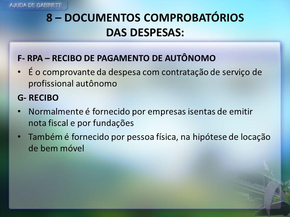 8 – DOCUMENTOS COMPROBATÓRIOS DAS DESPESAS: F- RPA – RECIBO DE PAGAMENTO DE AUTÔNOMO É o comprovante da despesa com contratação de serviço de profissi