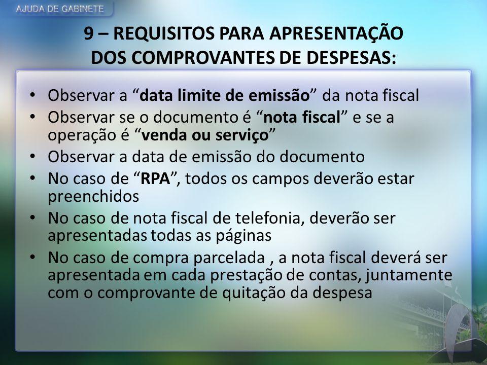 9 – REQUISITOS PARA APRESENTAÇÃO DOS COMPROVANTES DE DESPESAS: Observar a data limite de emissão da nota fiscal Observar se o documento é nota fiscal