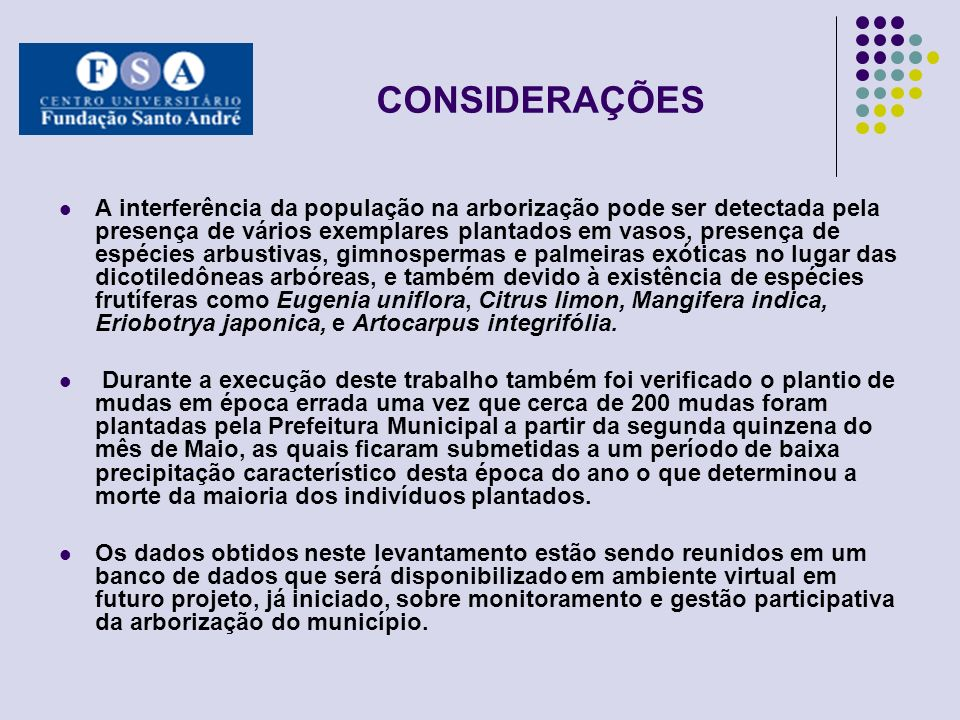 CONSIDERAÇÕES A interferência da população na arborização pode ser detectada pela presença de vários exemplares plantados em vasos, presença de espéci