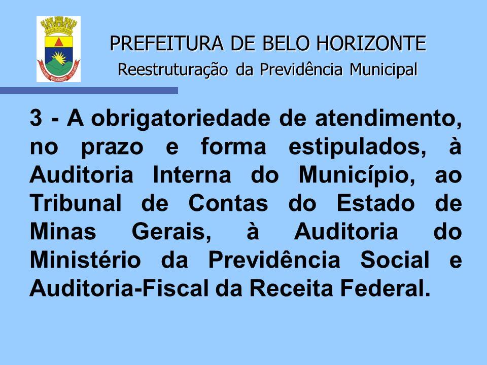 PREFEITURA DE BELO HORIZONTE Reestruturação da Previdência Municipal 3 - A obrigatoriedade de atendimento, no prazo e forma estipulados, à Auditoria I
