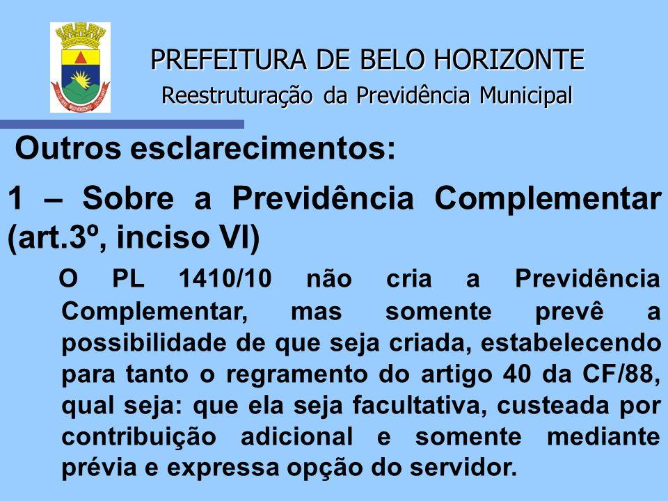 PREFEITURA DE BELO HORIZONTE Reestruturação da Previdência Municipal Outros esclarecimentos: 1 – Sobre a Previdência Complementar (art.3º, inciso VI)