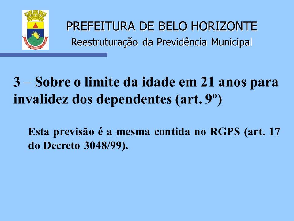 PREFEITURA DE BELO HORIZONTE Reestruturação da Previdência Municipal 3 – Sobre o limite da idade em 21 anos para invalidez dos dependentes (art. 9º) E