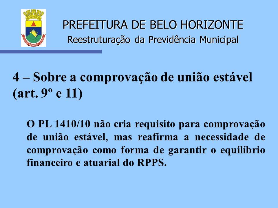 PREFEITURA DE BELO HORIZONTE Reestruturação da Previdência Municipal 4 – Sobre a comprovação de união estável (art. 9º e 11) O PL 1410/10 não cria req