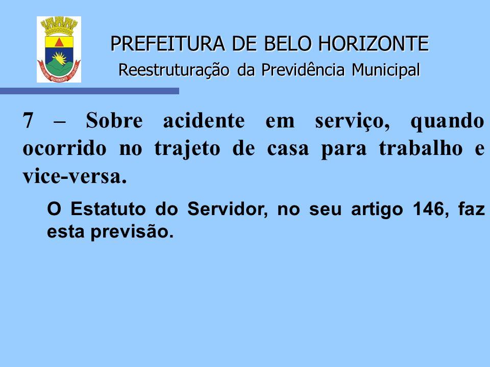 PREFEITURA DE BELO HORIZONTE Reestruturação da Previdência Municipal 7 – Sobre acidente em serviço, quando ocorrido no trajeto de casa para trabalho e
