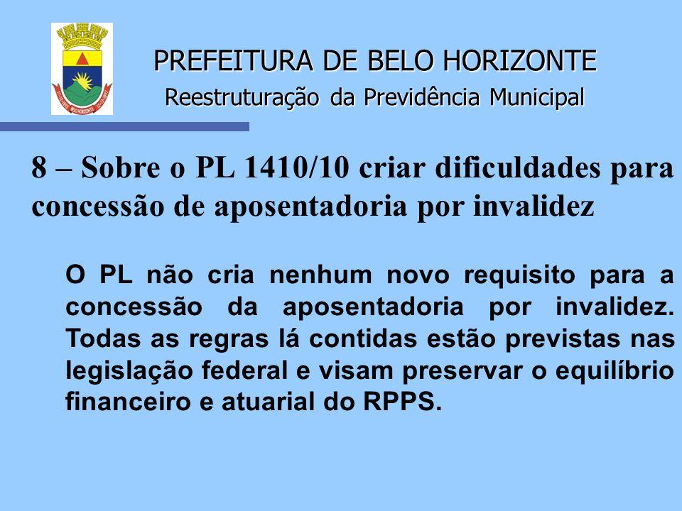 PREFEITURA DE BELO HORIZONTE Reestruturação da Previdência Municipal 8 – Sobre o PL 1410/10 criar dificuldades para concessão de aposentadoria por inv