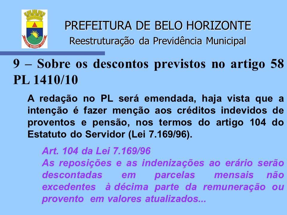 PREFEITURA DE BELO HORIZONTE Reestruturação da Previdência Municipal 9 – Sobre os descontos previstos no artigo 58 PL 1410/10 A redação no PL será eme