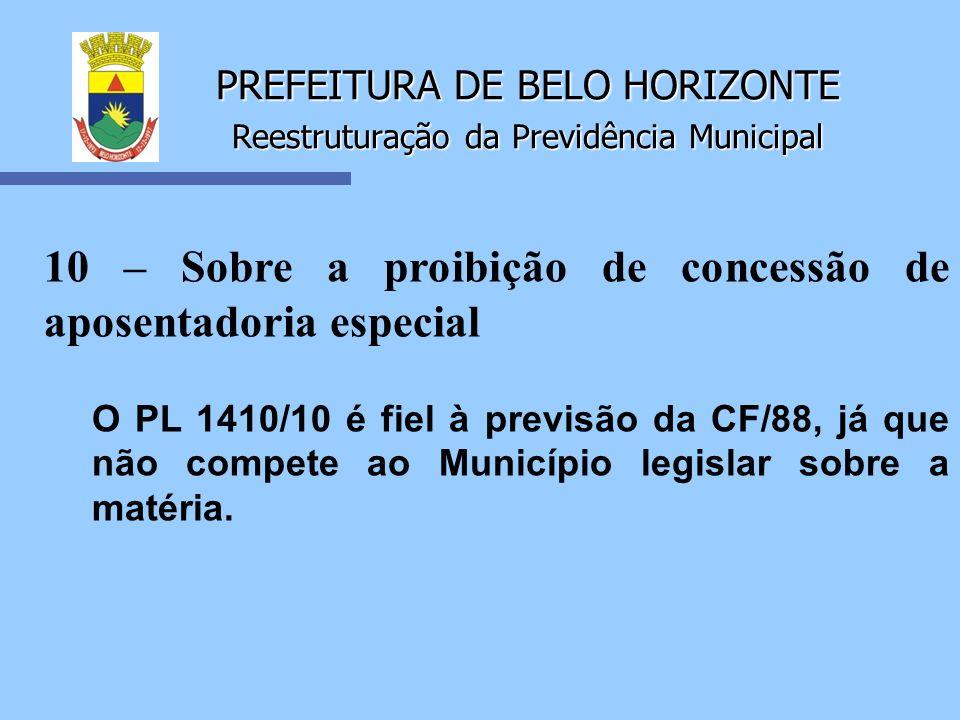 PREFEITURA DE BELO HORIZONTE Reestruturação da Previdência Municipal 10 – Sobre a proibição de concessão de aposentadoria especial O PL 1410/10 é fiel