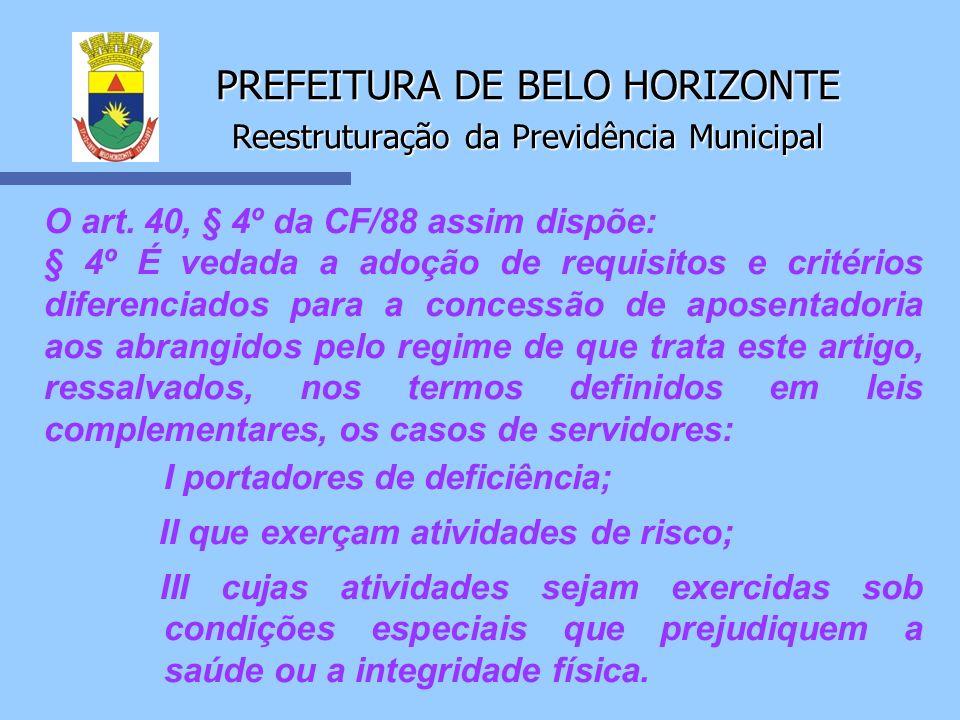 PREFEITURA DE BELO HORIZONTE Reestruturação da Previdência Municipal O art. 40, § 4º da CF/88 assim dispõe: § 4º É vedada a adoção de requisitos e cri