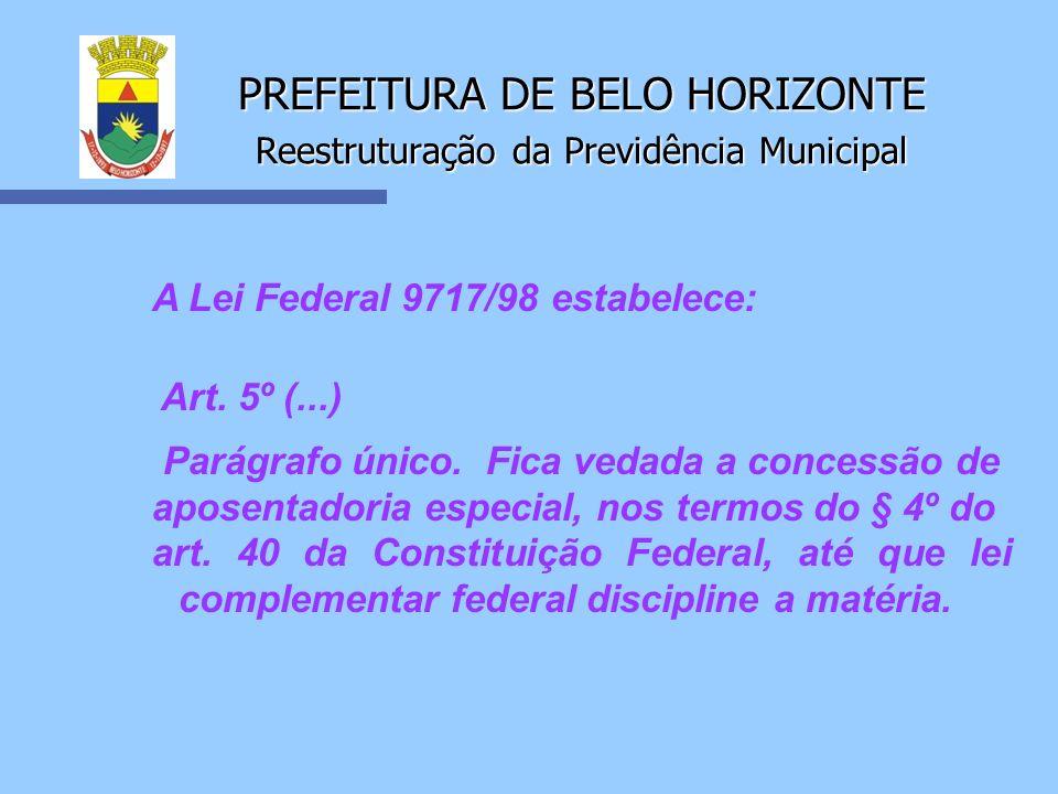 PREFEITURA DE BELO HORIZONTE Reestruturação da Previdência Municipal A Lei Federal 9717/98 estabelece: Art. 5º (...) Parágrafo único. Fica vedada a co