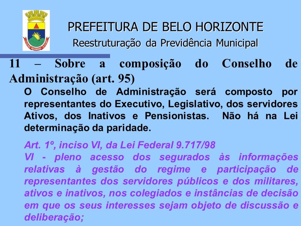 PREFEITURA DE BELO HORIZONTE Reestruturação da Previdência Municipal 11 – Sobre a composição do Conselho de Administração (art. 95) O Conselho de Admi