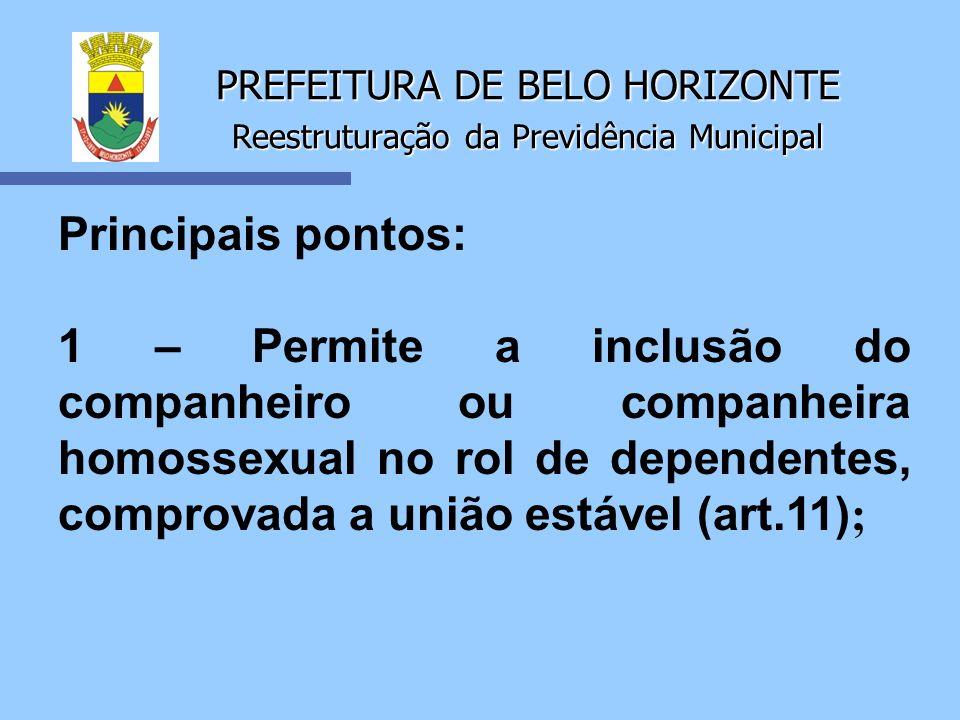 PREFEITURA DE BELO HORIZONTE Reestruturação da Previdência Municipal Principais pontos: 1 – Permite a inclusão do companheiro ou companheira homossexu