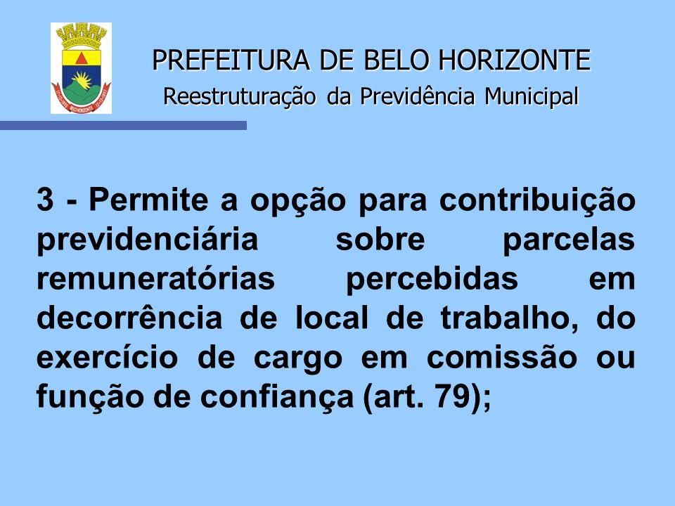 PREFEITURA DE BELO HORIZONTE Reestruturação da Previdência Municipal 3 - Permite a opção para contribuição previdenciária sobre parcelas remuneratória