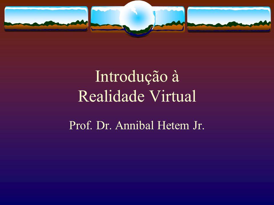 Introdução à Realidade Virtual Prof. Dr. Annibal Hetem Jr.