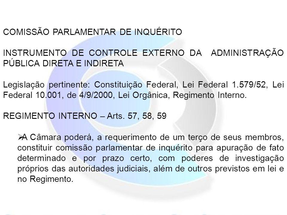 COMISSÃO PARLAMENTAR DE INQUÉRITO INSTRUMENTO DE CONTROLE EXTERNO DA ADMINISTRAÇÃO PÚBLICA DIRETA E INDIRETA Legislação pertinente: Constituição Federal, Lei Federal 1.579/52, Lei Federal 10.001, de 4/9/2000, Lei Orgânica, Regimento Interno.