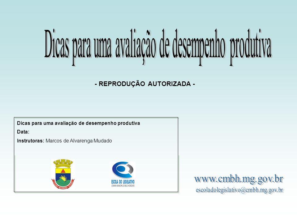 Dicas para uma avaliação de desempenho produtiva Data: Instrutoras: Marcos de Alvarenga Mudado - REPRODUÇÃO AUTORIZADA -