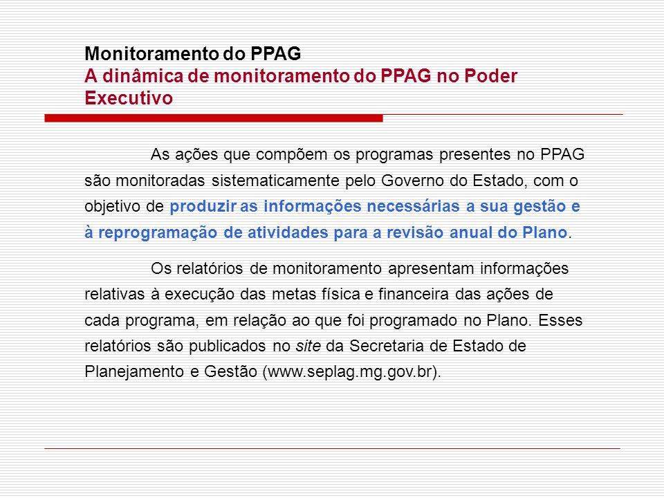 Monitoramento do PPAG A dinâmica de monitoramento do PPAG no Poder Executivo As ações que compõem os programas presentes no PPAG são monitoradas siste