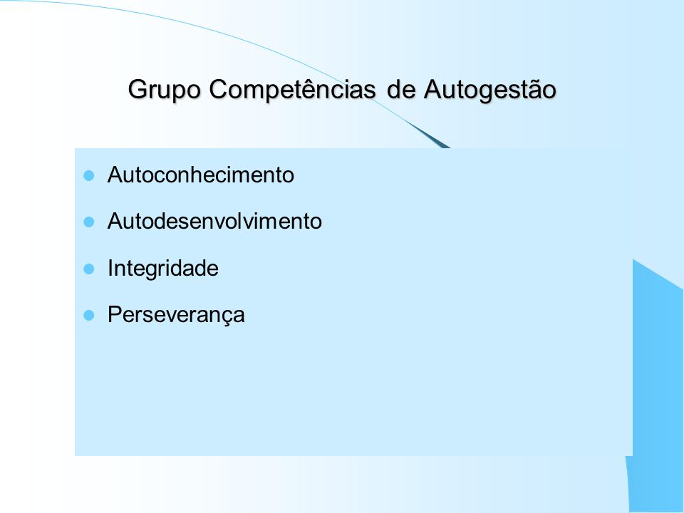 Grupo Competências de Autogestão Autoconhecimento Autodesenvolvimento Integridade Perseverança