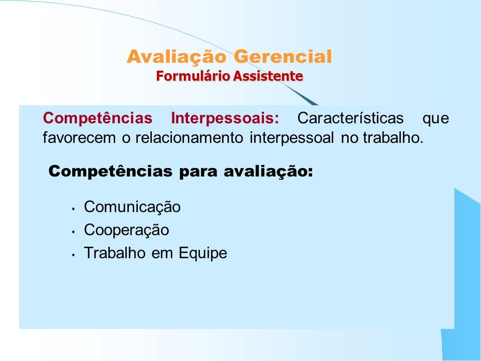 Competências Interpessoais: Características que favorecem o relacionamento interpessoal no trabalho. Competências para avaliação: Comunicação Cooperaç