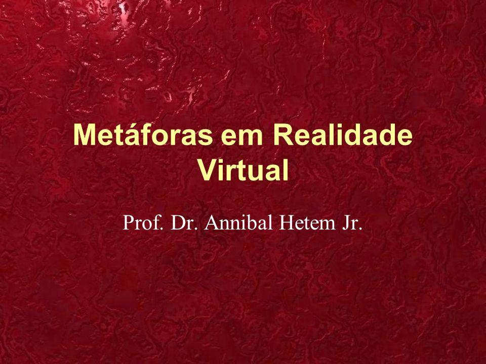 Metáforas em Realidade Virtual Prof. Dr. Annibal Hetem Jr.