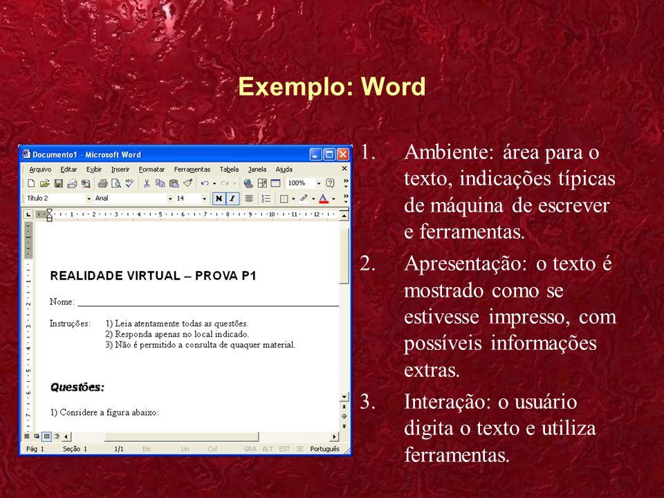 Exemplo: Word 1.Ambiente: área para o texto, indicações típicas de máquina de escrever e ferramentas. 2.Apresentação: o texto é mostrado como se estiv