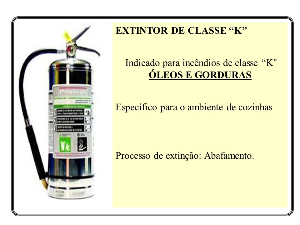 EXTINTOR DE CLASSE K Indicado para incêndios de classe K