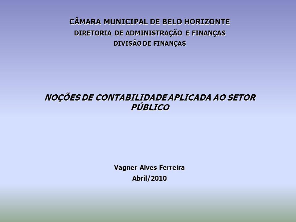 CÂMARA MUNICIPAL DE BELO HORIZONTE DIRETORIA DE ADMINISTRAÇÃO E FINANÇAS DIVISÃO DE FINANÇAS NOÇÕES DE CONTABILIDADE APLICADA AO SETOR PÚBLICO Vagner