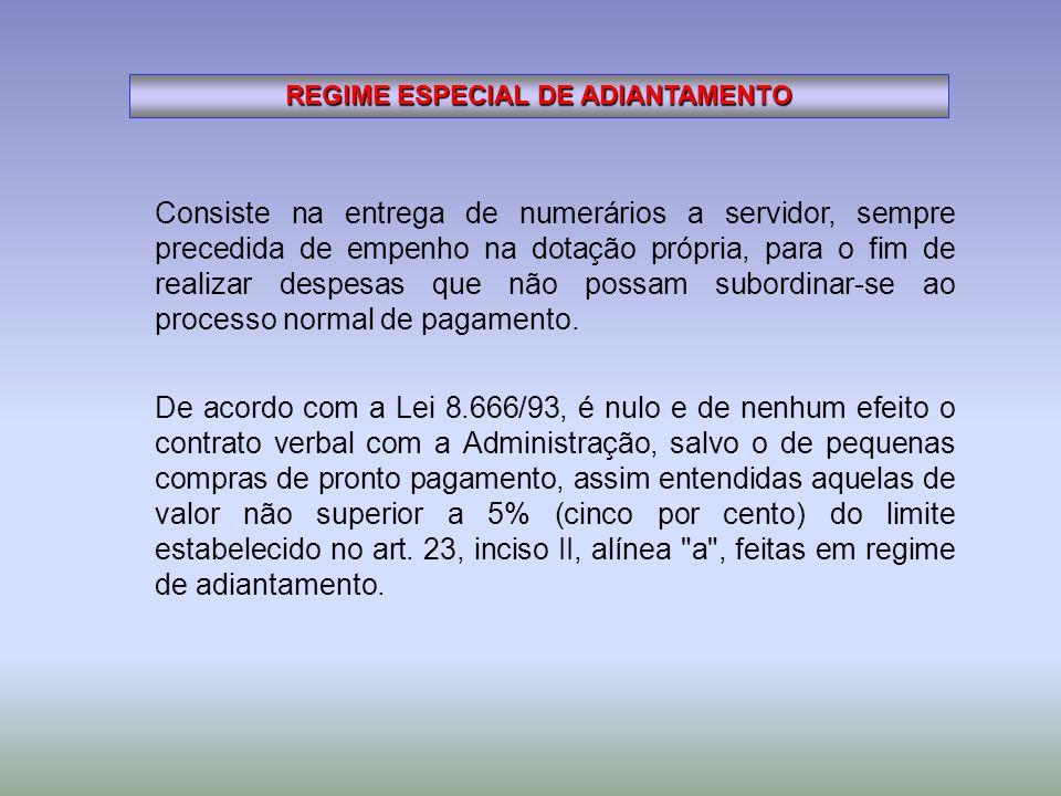 REGIME ESPECIAL DE ADIANTAMENTO Consiste na entrega de numerários a servidor, sempre precedida de empenho na dotação própria, para o fim de realizar d