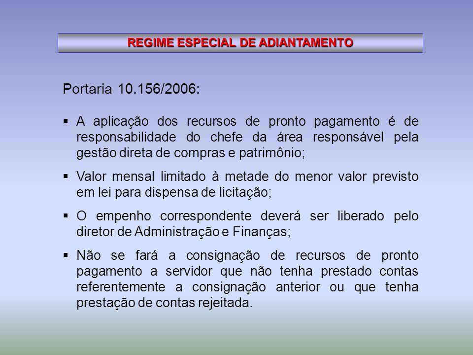 REGIME ESPECIAL DE ADIANTAMENTO Portaria 10.156/2006: A aplicação dos recursos de pronto pagamento é de responsabilidade do chefe da área responsável