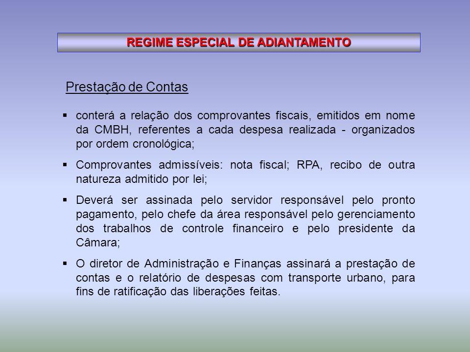 REGIME ESPECIAL DE ADIANTAMENTO Prestação de Contas conterá a relação dos comprovantes fiscais, emitidos em nome da CMBH, referentes a cada despesa re