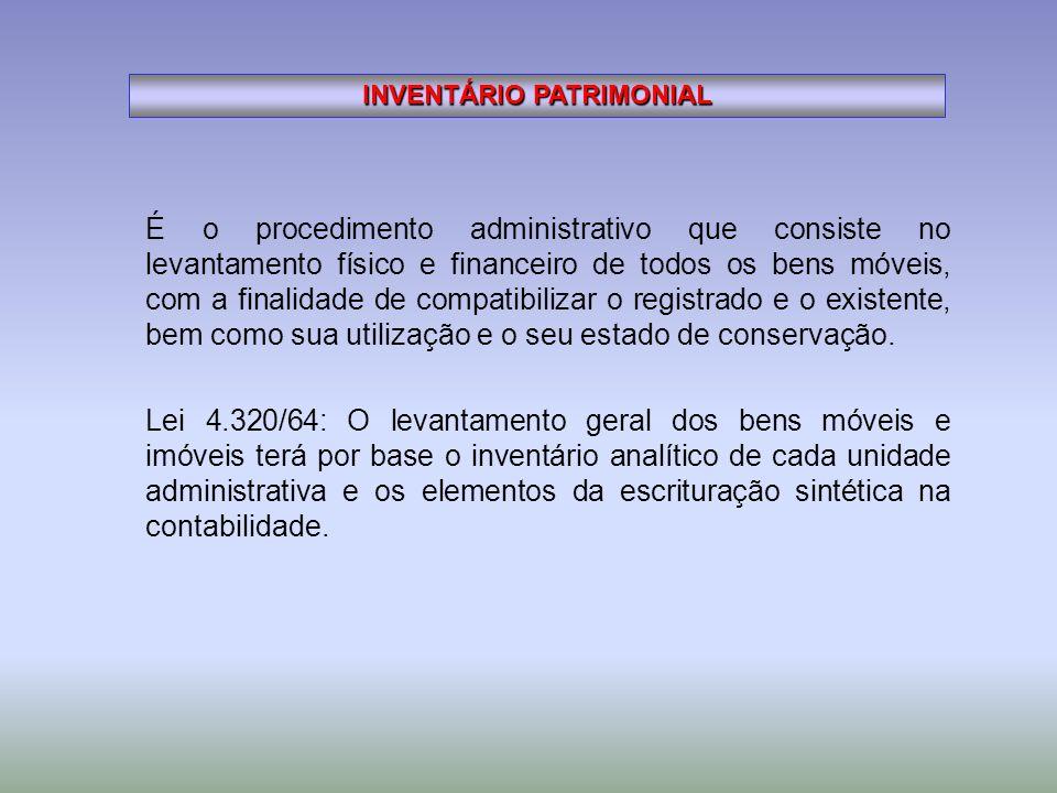 É o procedimento administrativo que consiste no levantamento físico e financeiro de todos os bens móveis, com a finalidade de compatibilizar o registr