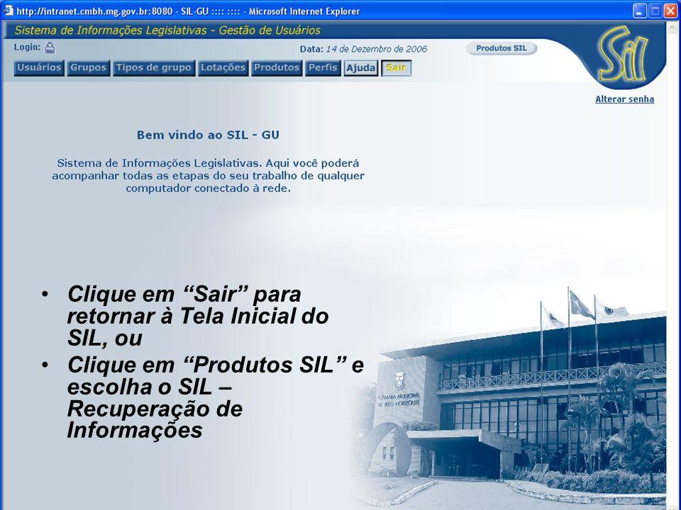 Clique em Sair para retornar à Tela Inicial do SIL, ou Clique em Produtos SIL e escolha o SIL – Recuperação de Informações