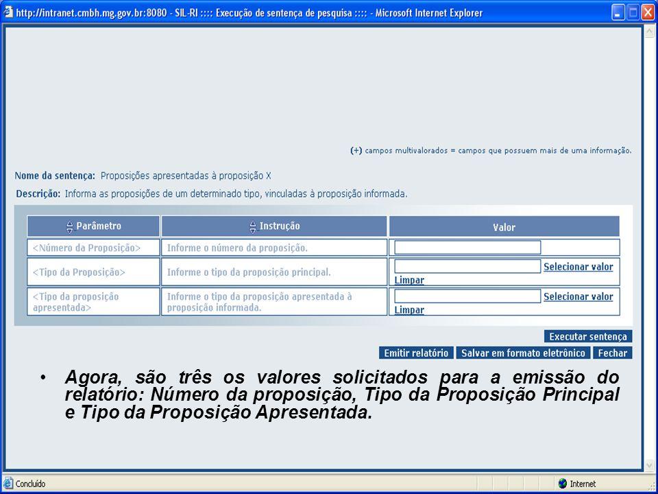 Agora, são três os valores solicitados para a emissão do relatório: Número da proposição, Tipo da Proposição Principal e Tipo da Proposição Apresentad