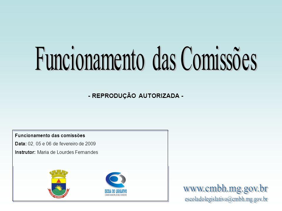 Funcionamento das comissões Data: 02, 05 e 06 de fevereiro de 2009 Instrutor: Maria de Lourdes Fernandes - REPRODUÇÃO AUTORIZADA -