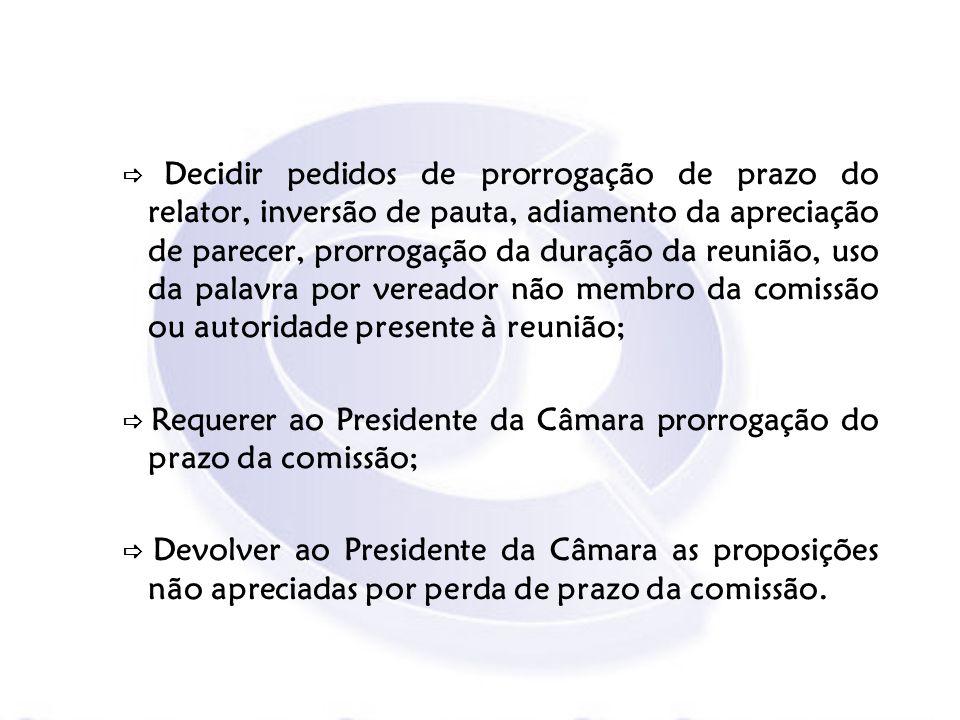 Decidir pedidos de prorrogação de prazo do relator, inversão de pauta, adiamento da apreciação de parecer, prorrogação da duração da reunião, uso da p